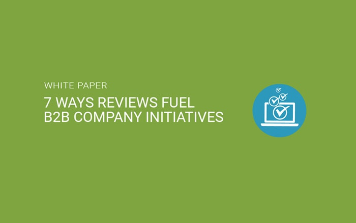 White Paper: 7 Ways Reviews Fuel B2B Company Initiatives